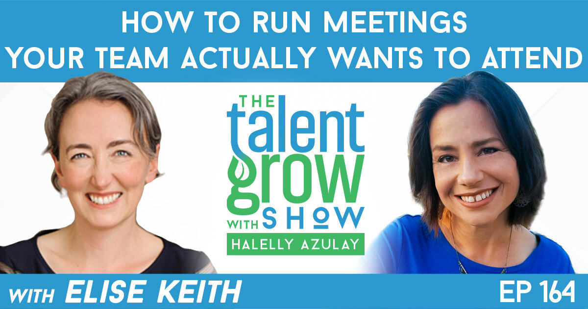 Ep164 how to run meetings your team actually wants to attend Elise Keith TalentGrow Show with Halelly Azulay