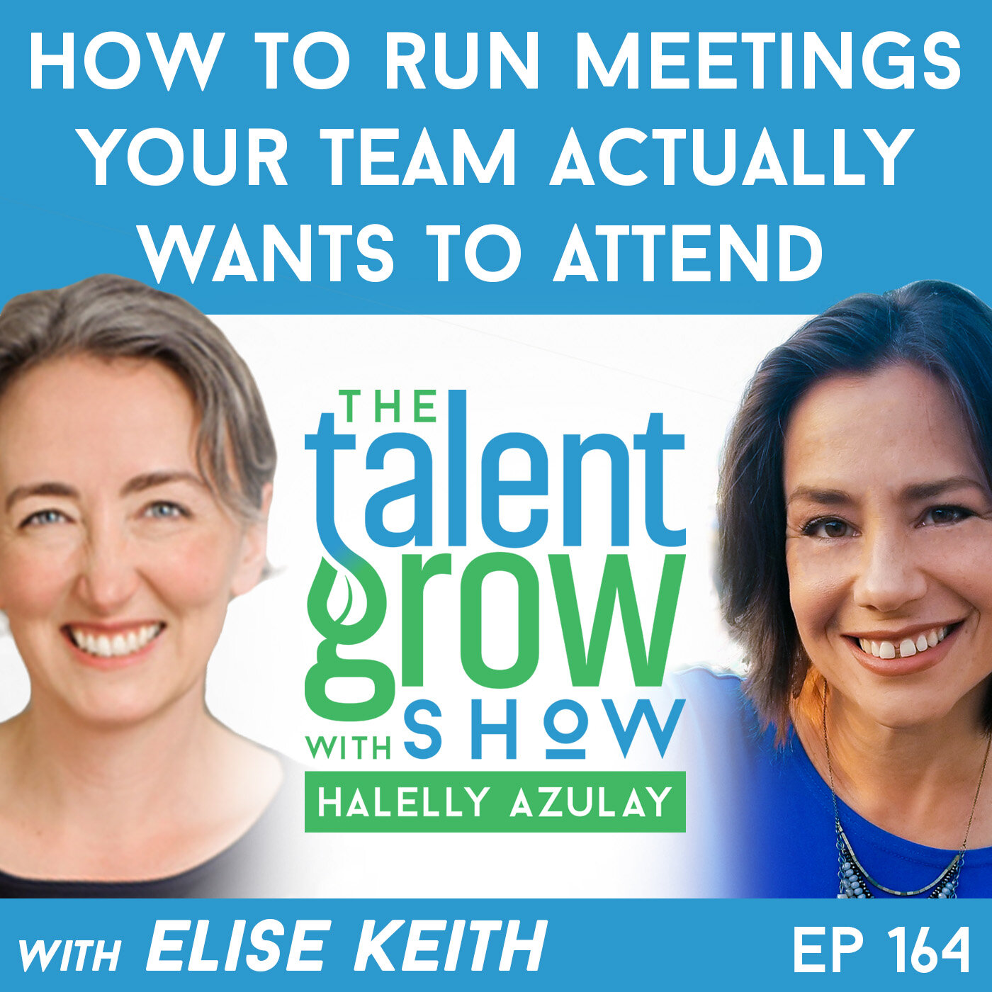 164: How to Run Meetings Your Team Actually Wants to Attend with Elise Keith