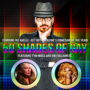 Ike Avelli -  50 Shades of Gay  An Adult Variety Show With Audience Participation and Giveaways!