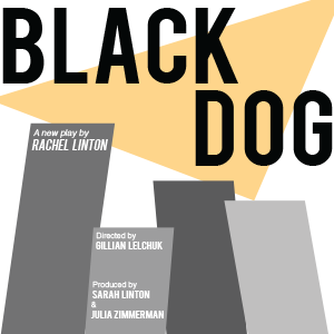 Present Tense Theatre Company -    Black Dog  Woman cares for newborn puppies to cope with impending loss.