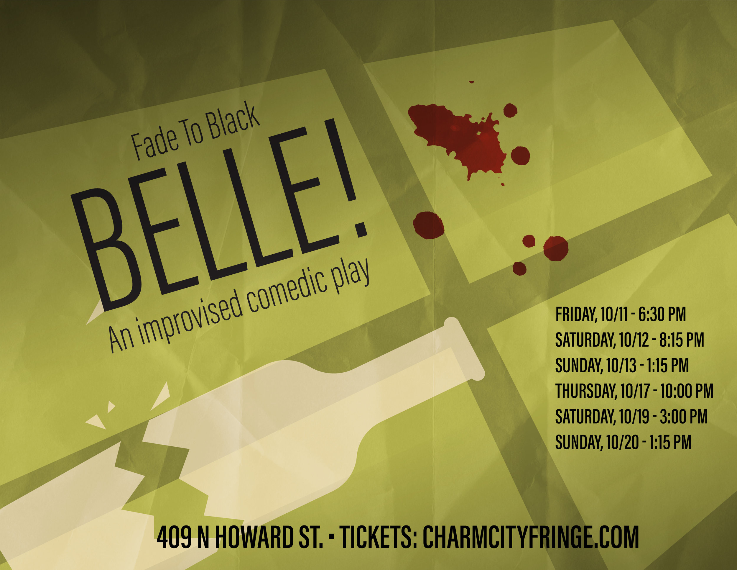 Fade To Black -  Belle! An improvised comedic play     When?    Saturday, 10/12 - 8:15 PM  Sunday, 10/13 - 1:15 PM  Thursday, 10/17 - 10:00 PM  Saturday, 10/19 - 3:00 PM  Sunday, 10/20 - 1:15 PM    Where?  Current Space  421 N Howard St
