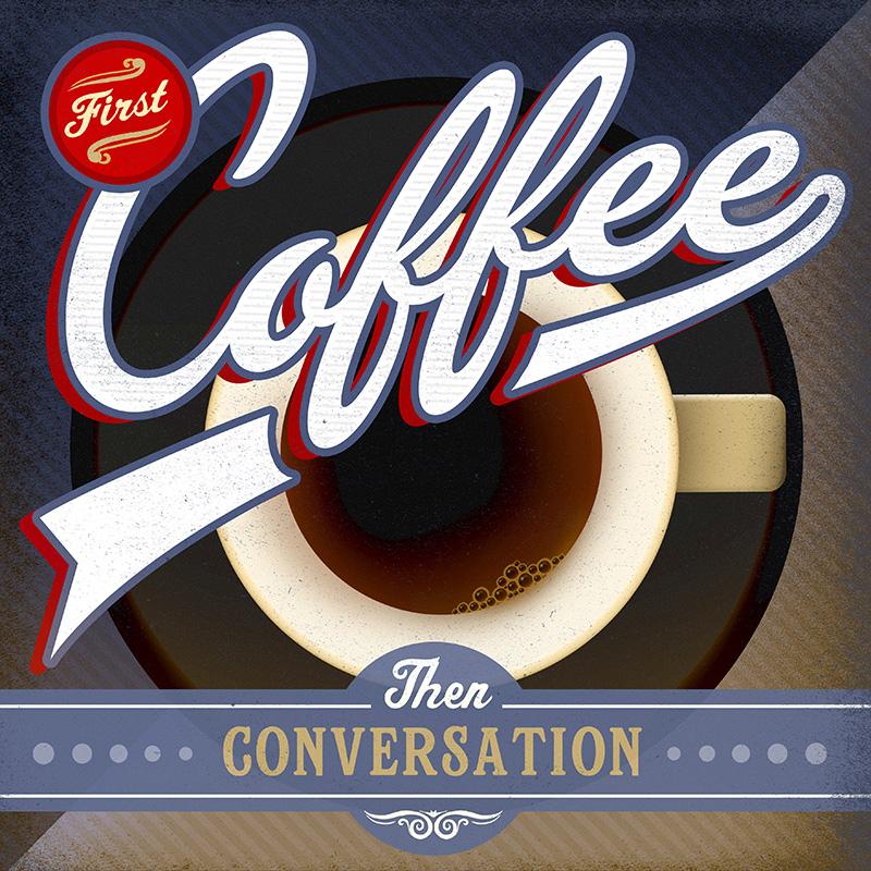CSteffen-Coffee-Addiction-First-Coffee-Then-Conversation.jpg