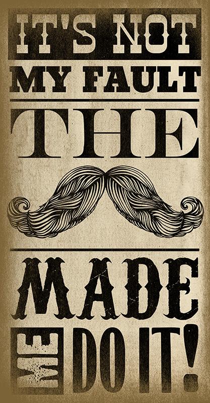 Mustache Made Me.jpg
