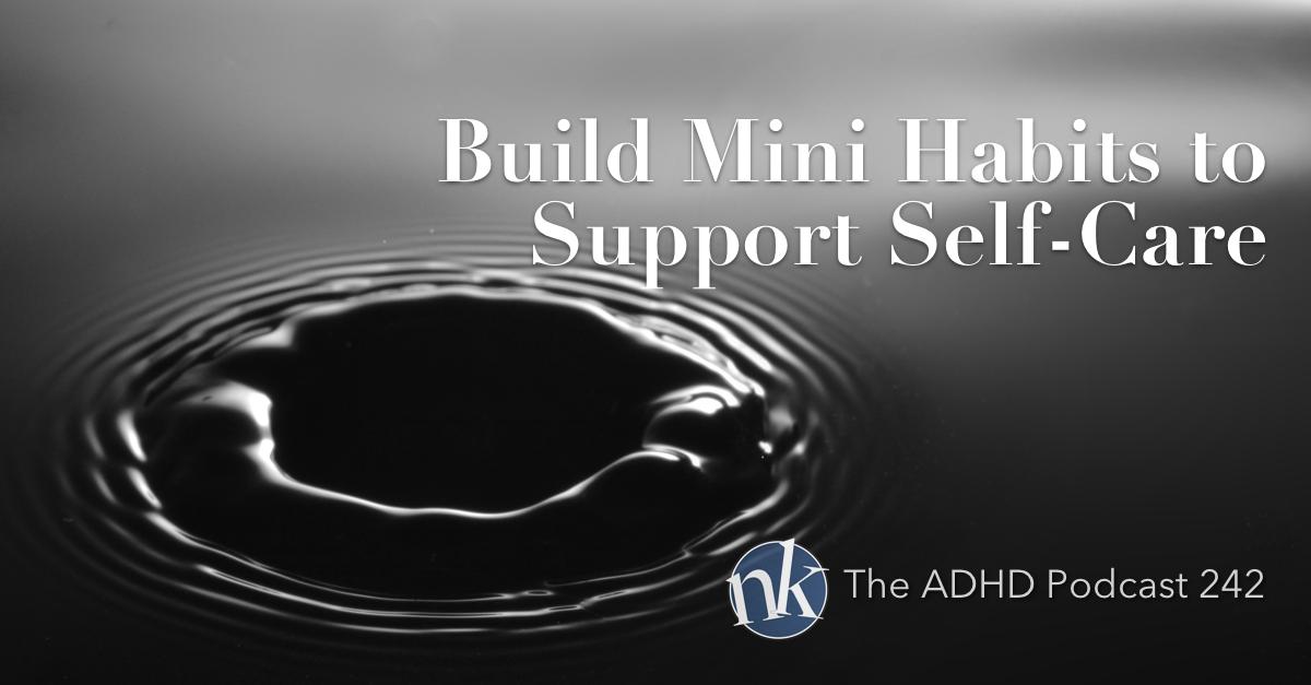 The ADHD Podcast Mini Habits Support Self-Care Episode 242