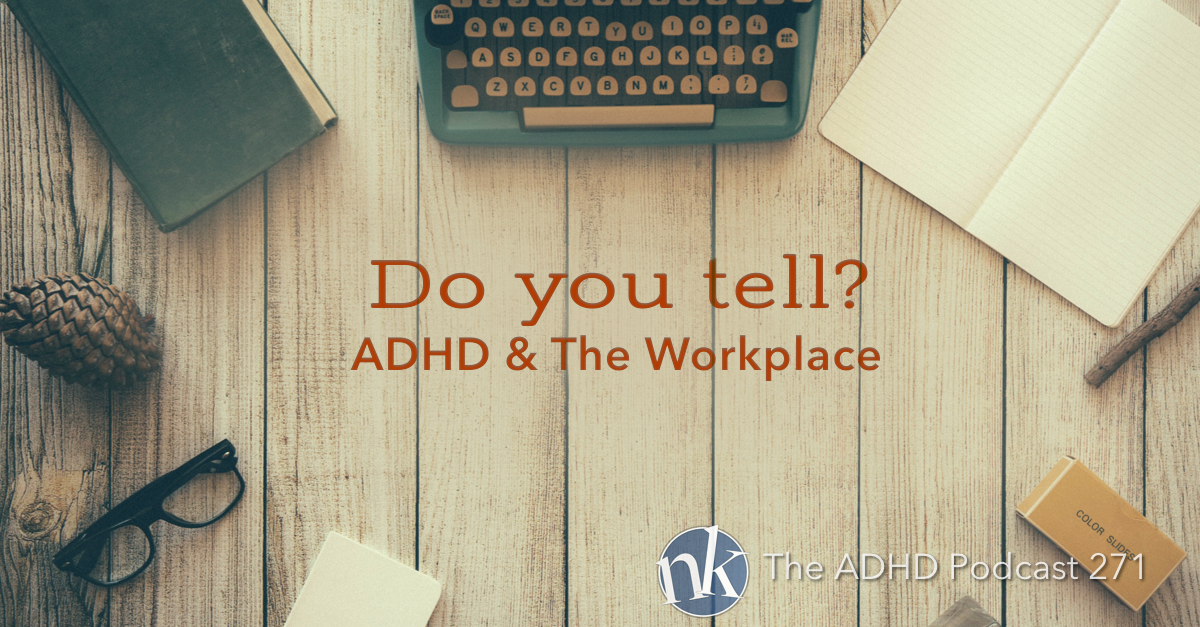 ADHD at Work Take Control The ADHD Podcast Episode 272