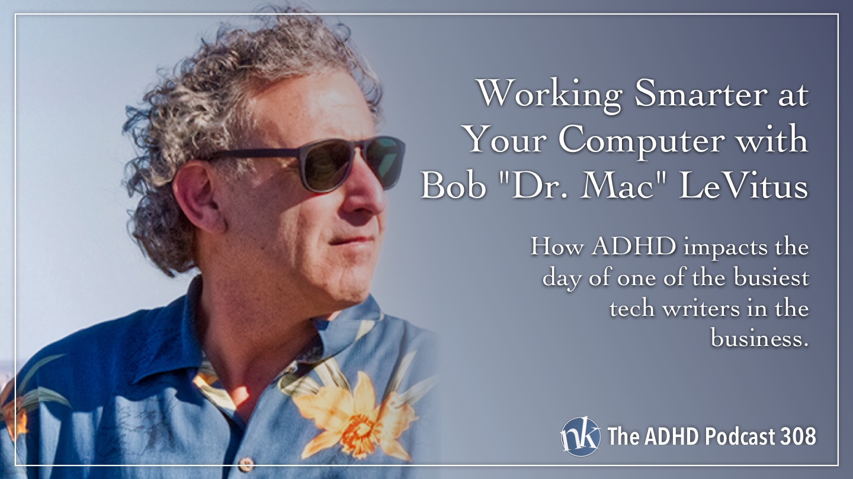 Bob Dr Mac LeVitus on Take Control ADHD