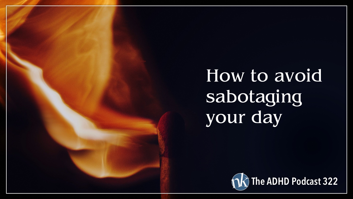 Listen to How to Avoid Sabotaging Your Day on The ADHD Podcast
