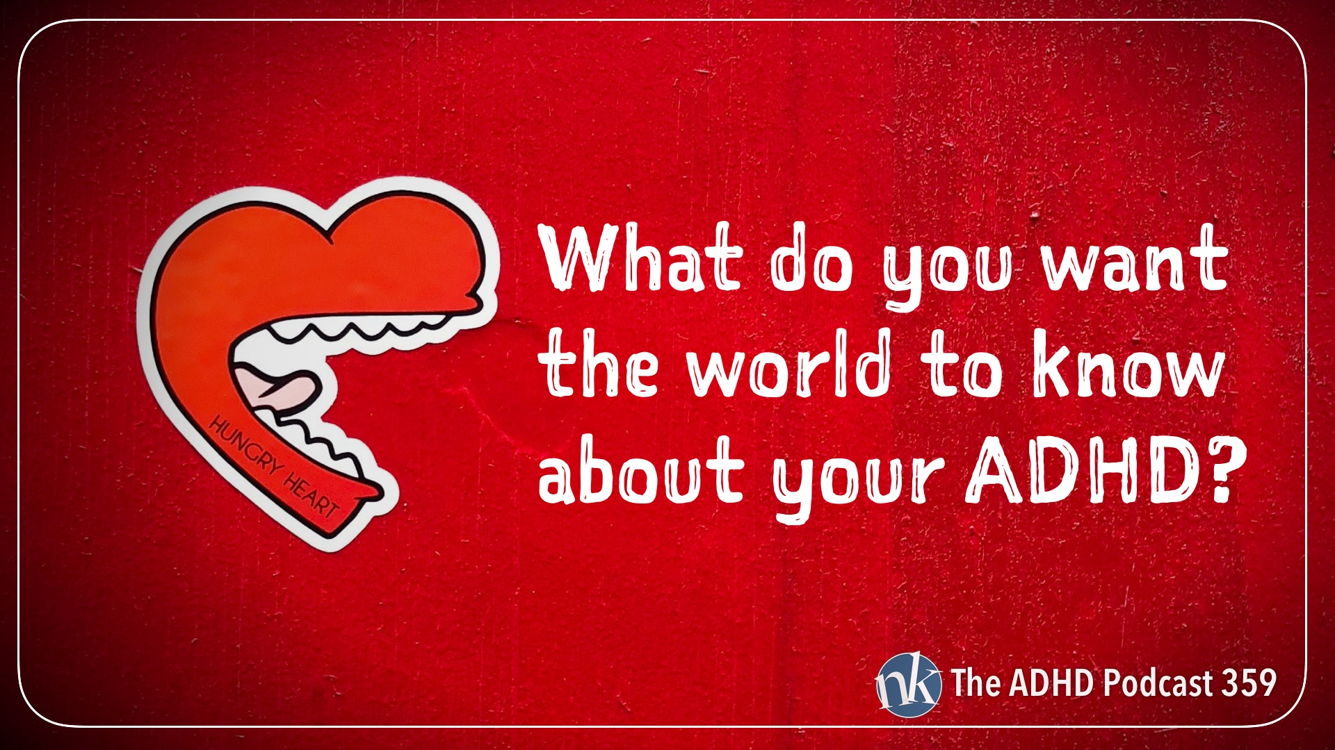 Listen to what you want the world to know about your adhd on Taking Control The ADHD Podcast