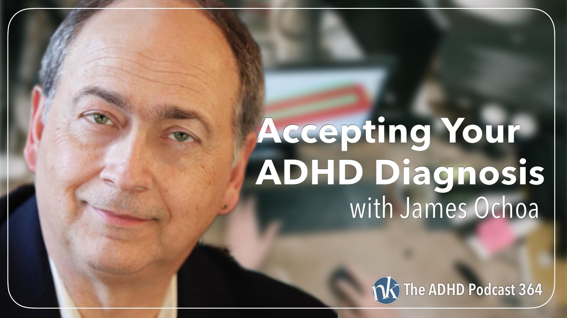 Listen to James Ochoa on The ADHD Podcast