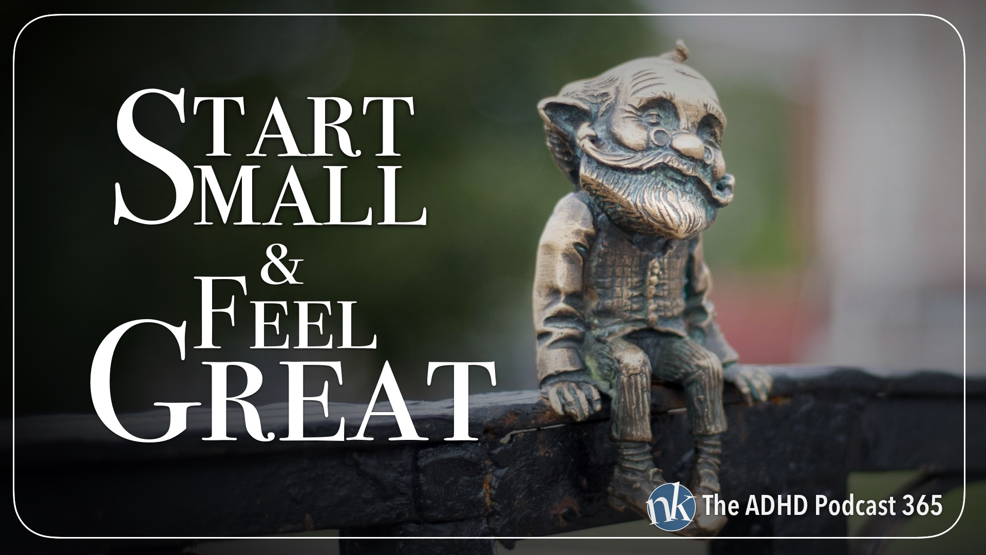 Listen to Starting Small is Nothing to Fear on The ADHD Podcast