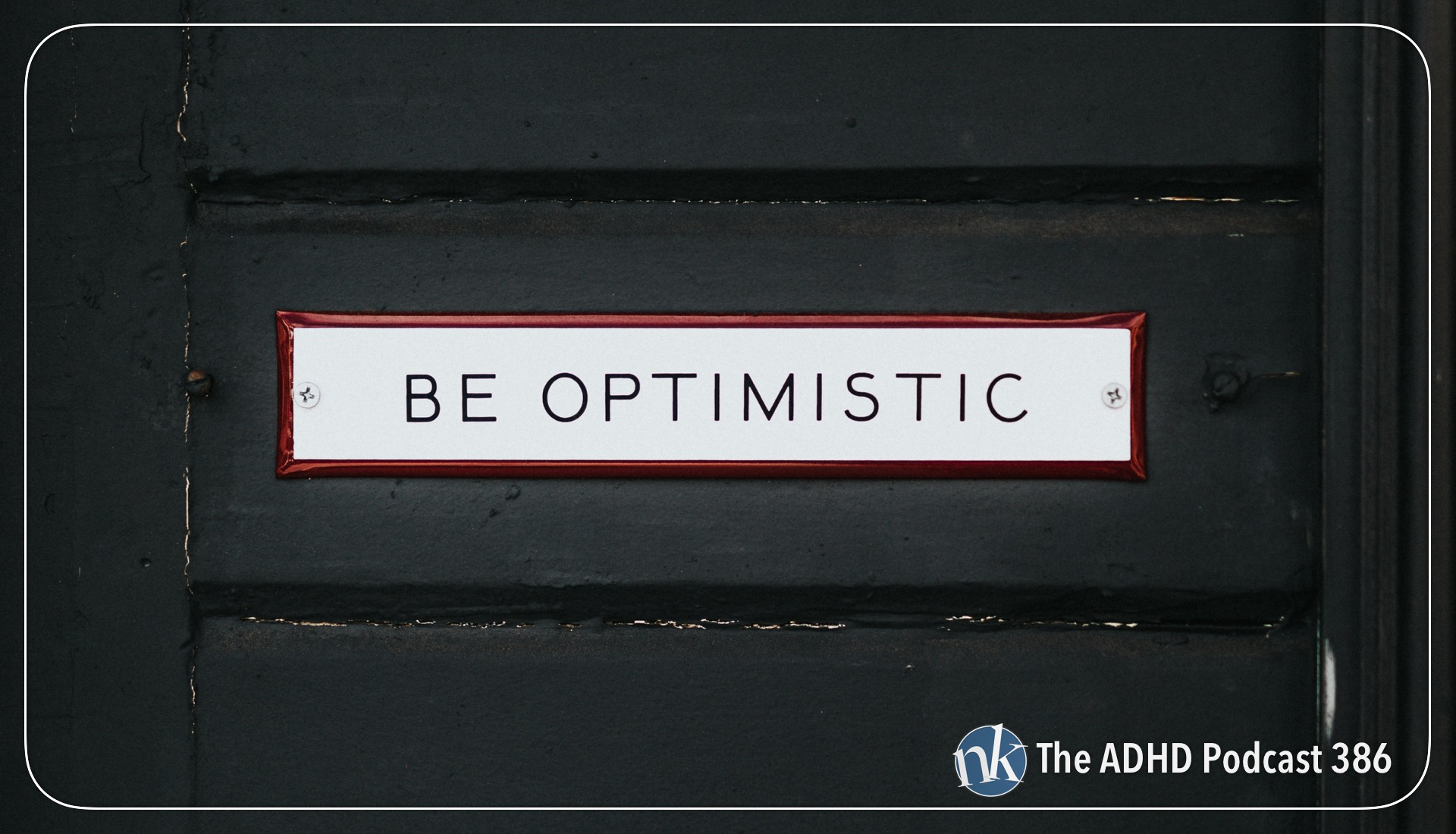 Be Optimistic with ADHD — The ADHD Podcast