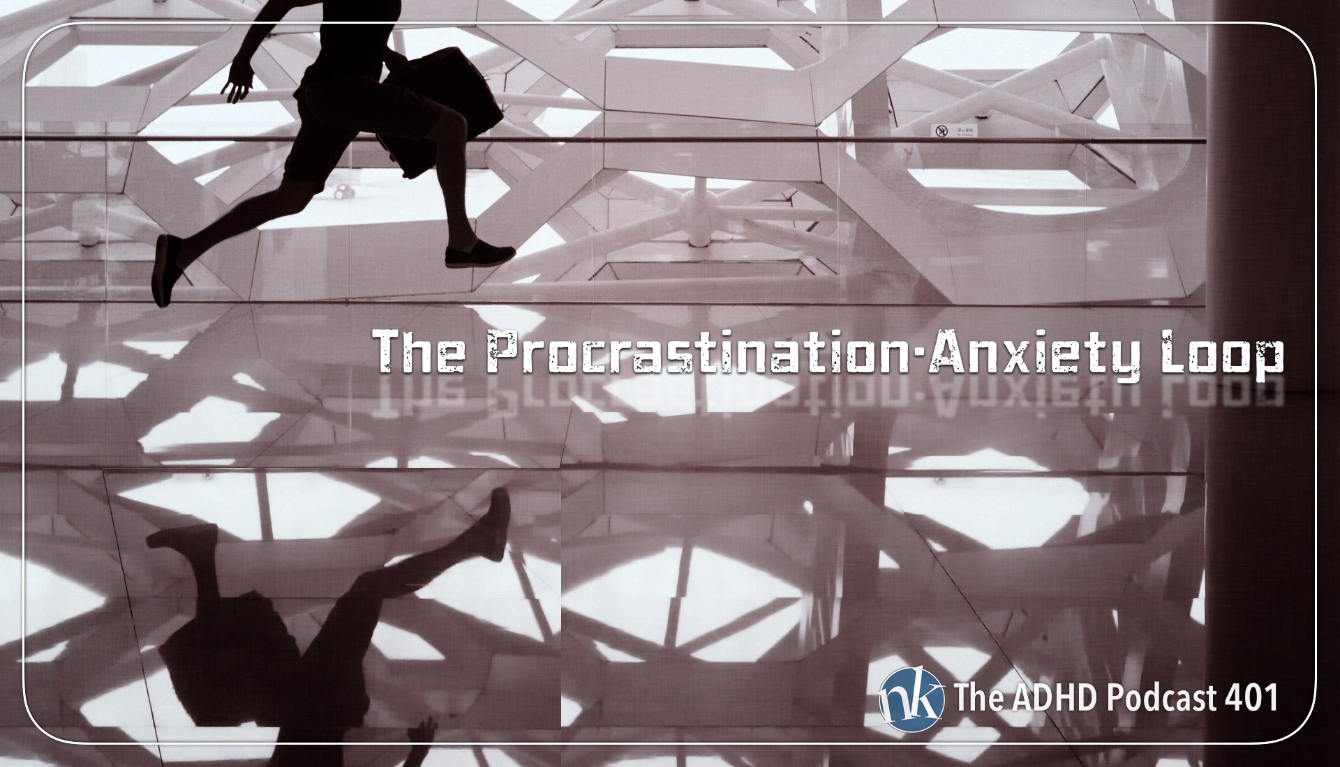 The Procrastination-Anxiety Loop on The ADHD Podcast