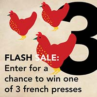 DEC. 22 -  3 FRENCH HENS  24 Hour Flash Giveaway. Enter for a chance to win one of  3 french presses . If you have Facebook go here to enter -  https://www.facebook.com/viennacoffeehouse/app/228910107186452/   or our  blog .  *The giveaway and blog link doesn't open until December 22nd.