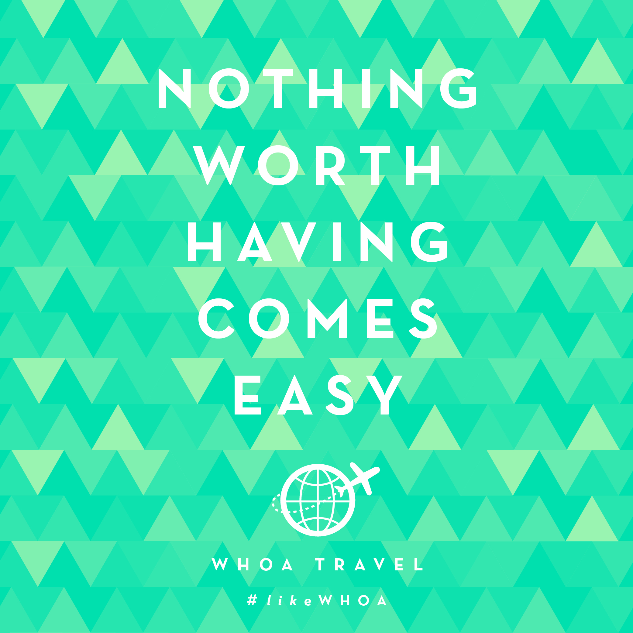 WHOA travel inspiration advenspiration nothing comes easy
