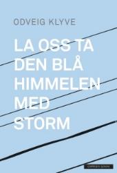 LA OSS TA DEN BLÅ HIMMELEN MED STORM   Dikt  CappelenDamm 2015
