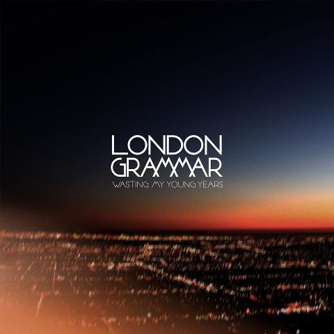 Wasting My Young Years / London Grammar