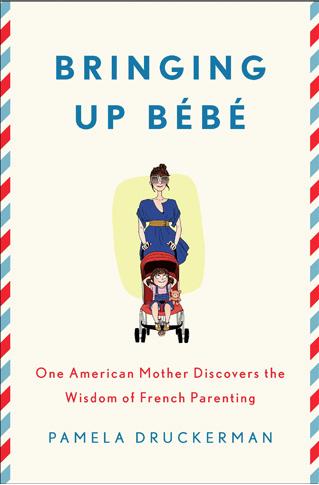 Bringing Up Bébé French Parenting Wisdom Pamela Druckerman