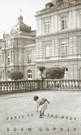 Paris to the Moon by Adam Gopnik Paris Travel Essays Family Son.png