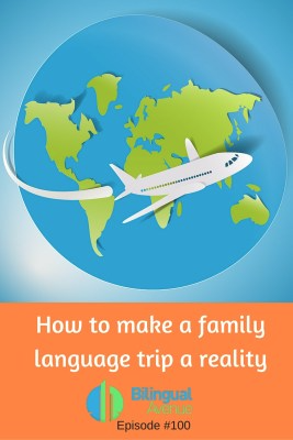 Bilingual Avenue Podcast Episode 100 How to Make a Family Language Trip a Reality