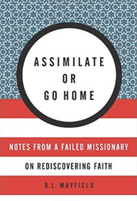 Assimilate or go home Somali refugees volunteer Oregon story Christian witness missionary D L Mayfield book cover
