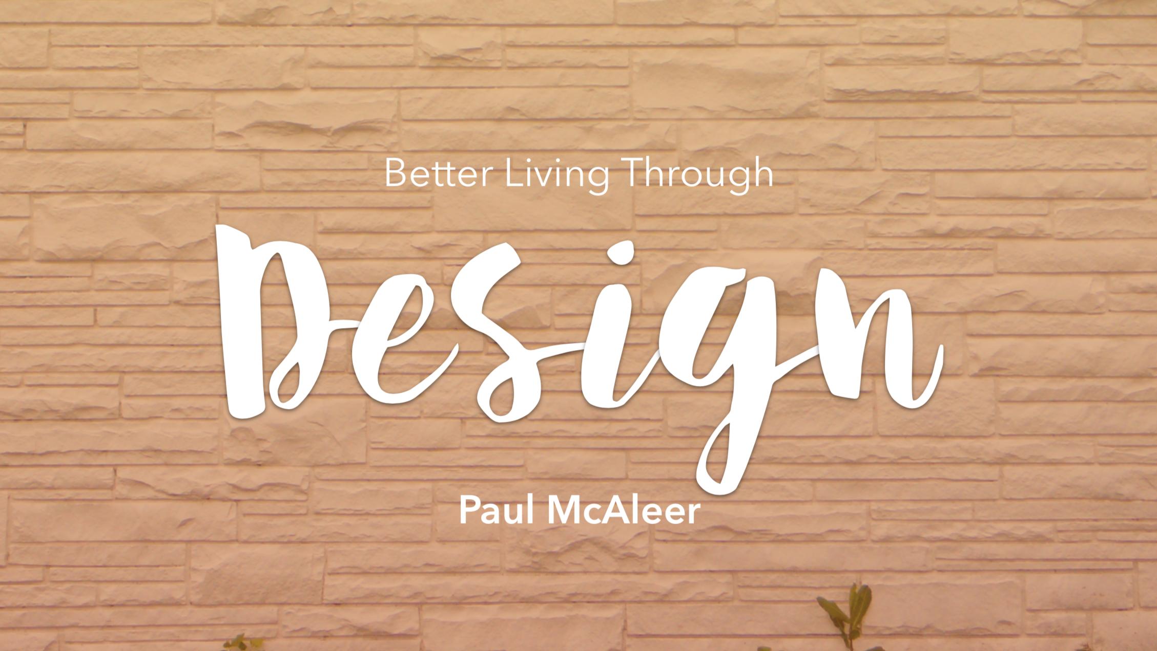 Better Living Through Design , 2014.