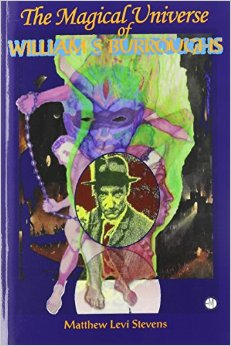"""COVER ART for """"The Magical Universe of WIlliam S. Burroughs"""" by Matthew Levi Stevens"""
