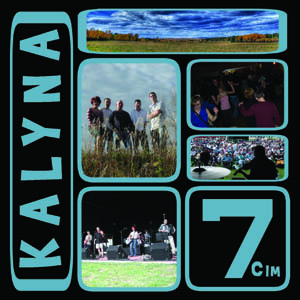 Seven (Cim)        A Kalyna     Tijh Mene     Meesyachenko Schodit     Z Syrom Pyrohy     Cymbaly on Fire     Oy Koome     Screaming Babas     Oy U Polee     Grassroots     Stejhechko Moya Zydeco     Who Stole the Kishka     Kolomeyka       Released in 2007.