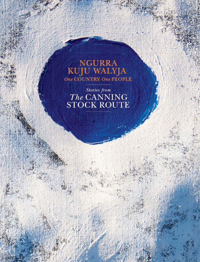 Ngurra Kuju Walyja — One Country One People — Stories from the Canning Stock Route
