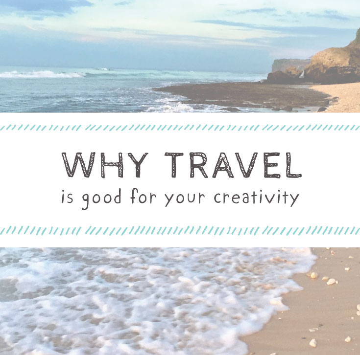 Why Travel is good for your creativity .jpg