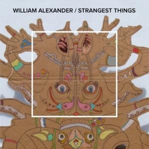 William Alexander - Strangest Things   [FA028 / CS]