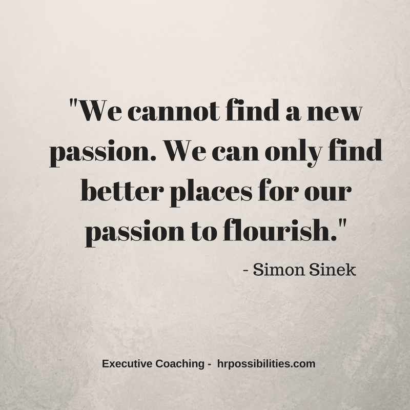 %22We cannot find a new passion. We can only find better places for our passion to flourish.%22 - Simon Sinek.jpg