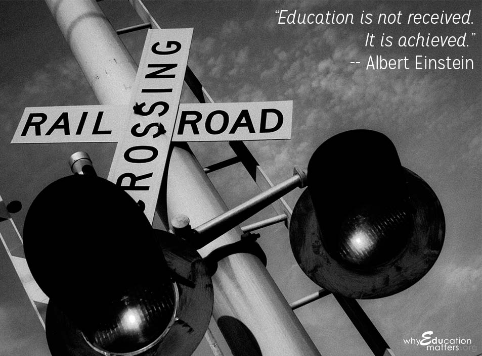 """Education is not received. It is achieved."" -- Albert Einstein"