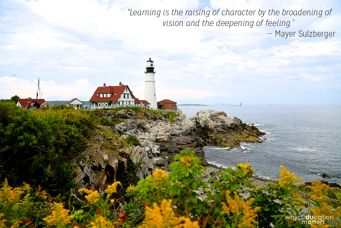 """Learning is the raising of character by the broadening of vision and the deepening of feeling.""  ― Mayer Sulzberger"