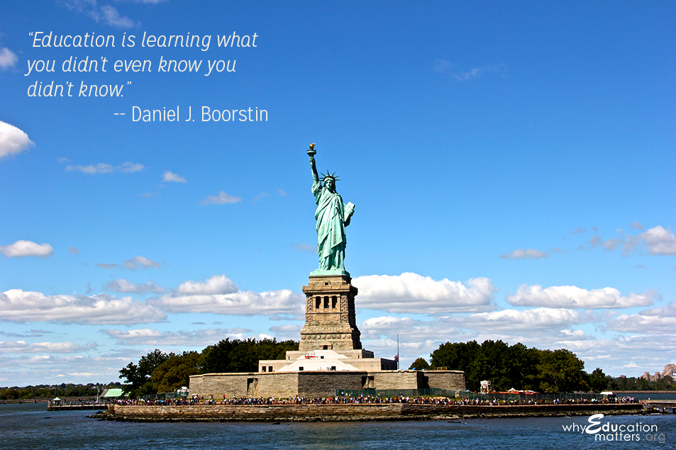"""Education is learning what you didn't even know you didn't know."" -- Daniel J. Boorstin"