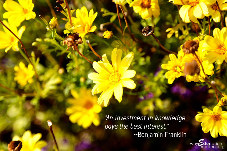 """An investment in knowledge pays the best interest.""-- Benjamin Franklin"