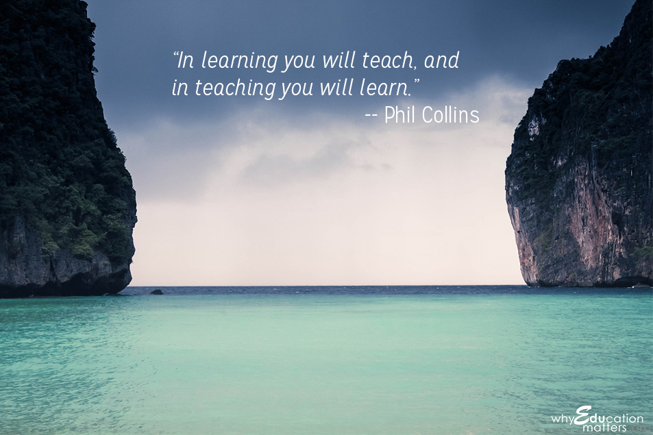 """In learning you will teach, and in teaching you will learn.""-- Phil Collins"