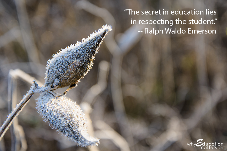 """The secret in education lies in respecting the student."" -- Ralph Waldo Emerson"