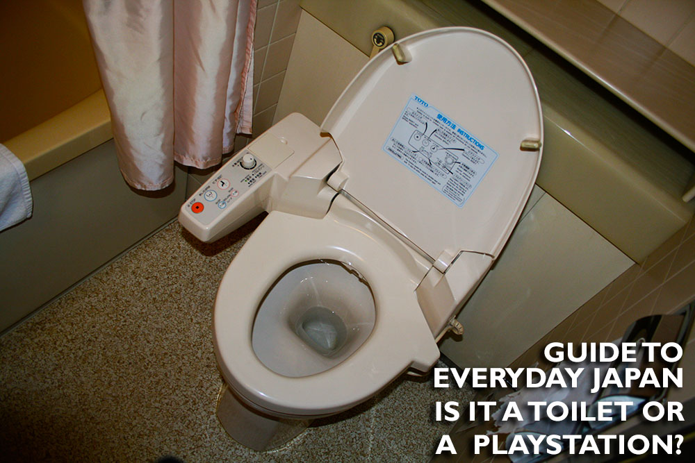 GUIDE TO EVERYDAY JAPAN - IS IT A TOILET OR A PLAYSTATION?