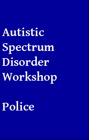 Autistic Spectrum Disorder Workshop for Police