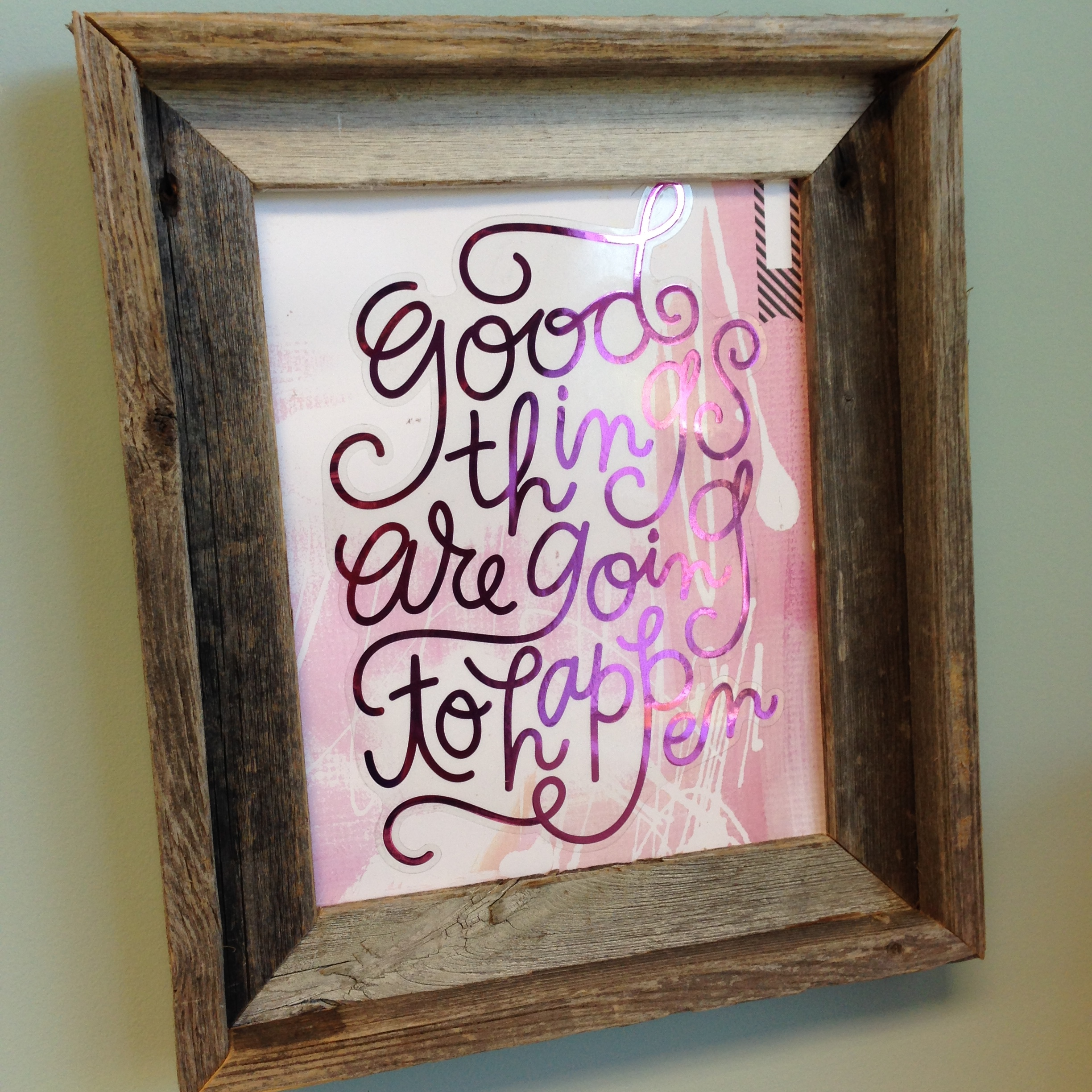 Good things are going to happen foil sticker framed.  New jumbo mambi stickers from Michaels. .jpg