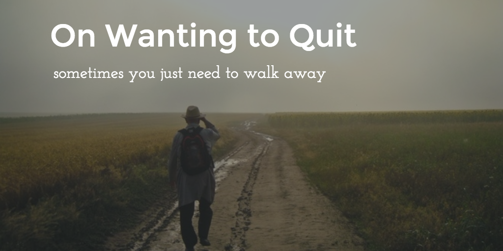 On Wanting to Quit
