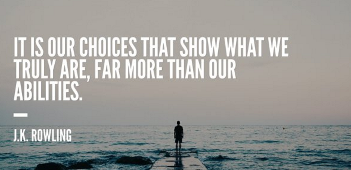 choices show what we truly are
