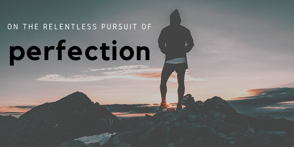 On the Relentless Pursuit of Perfection