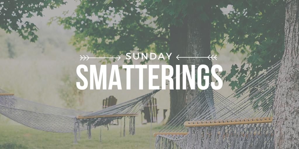 Sunday Smatterings 5.22.16