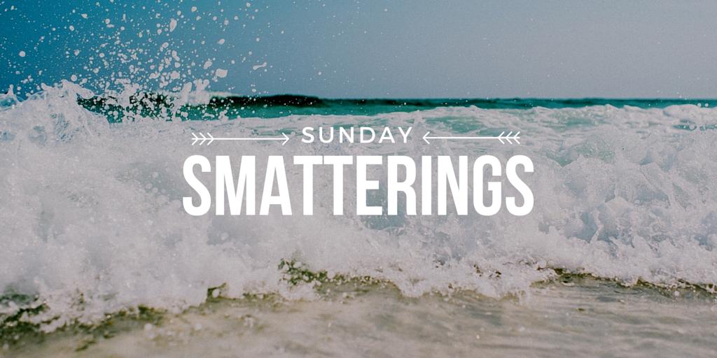 Sunday Smatterings 7.31.16
