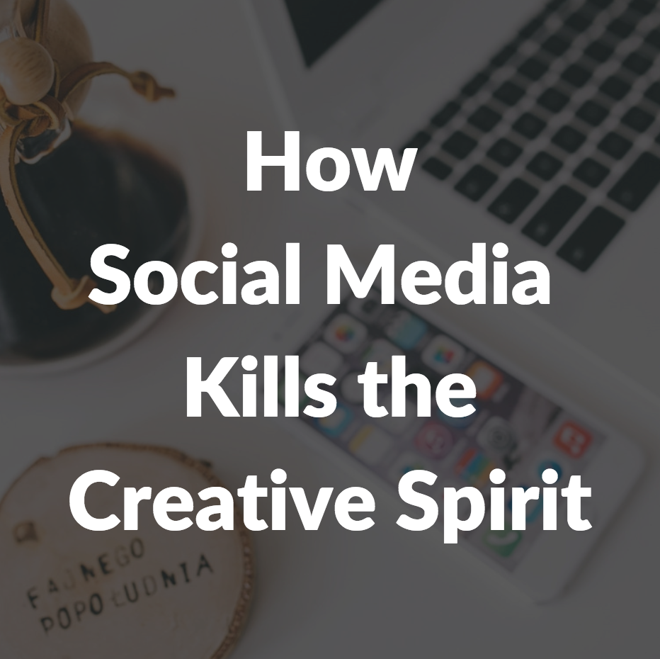 How Social Media Kills the Creative Spirit