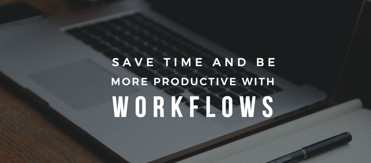 Save Time & Be More Productive with Workflows