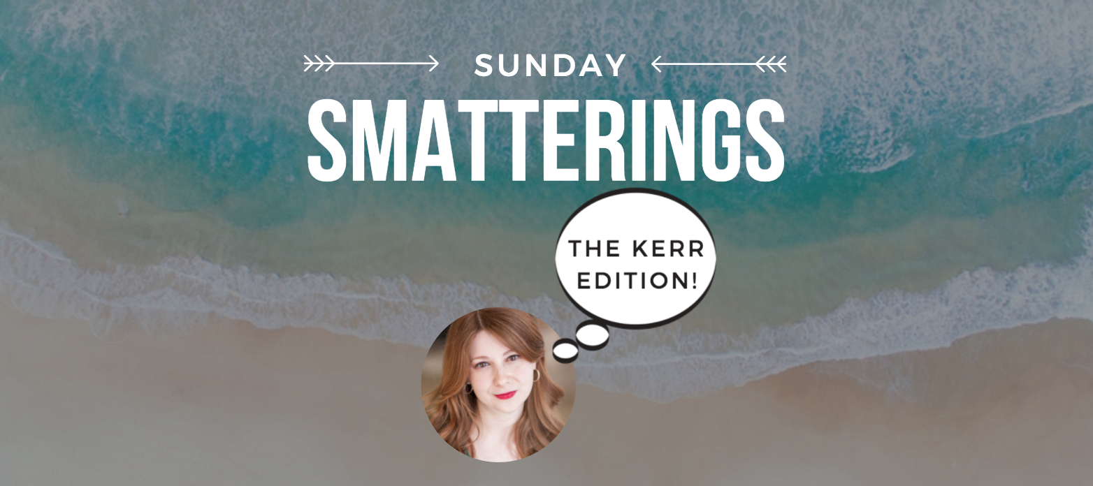 Sunday Smatterings: The Kerr Edition!