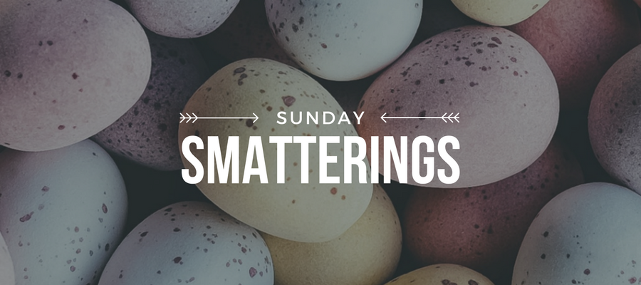 Sunday Smatterings 4.1.18