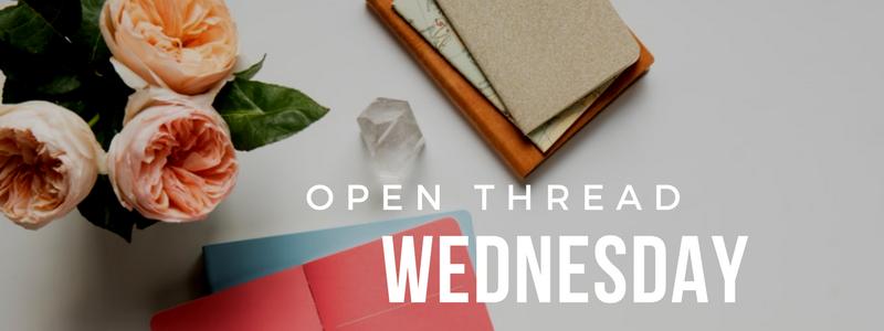Open Thread Wednesday 4.17.18